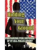 Holding Your Ground ebook by Joe Nobody