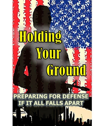 Holding Your Ground - Preparing for Defense if it all Falls Apart ebook by Joe Nobody