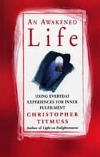 An Awakened Life ebook by Christopher Titmuss