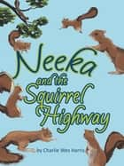 Neeka and the Squirrel Highway ebook by Charlie Wes Harris