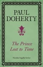 The Prince Lost to Time (Nicholas Segalla 2) ebook by Paul Doherty
