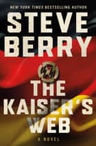 The Kaiser's Web - A Novel ekitaplar by Steve Berry