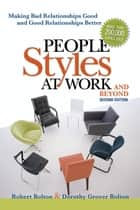 People Styles at Work... .And Beyond - Making Bad Relationsihp Good and Good Relationships Better ebook by Robert BOLTON, Dorothy Grover BOLTON