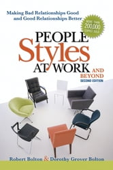 People Styles at Work... .And Beyond - Making Bad Relationsihp Good and Good Relationships Better ebook by Robert BOLTON,Dorothy Grover BOLTON