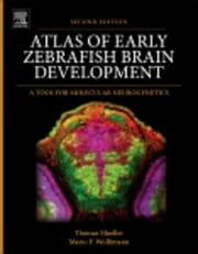 Atlas of Early Zebrafish Brain Development: A Tool for Molecular Neurogenetics ebook by Mueller, Dr. Thomas