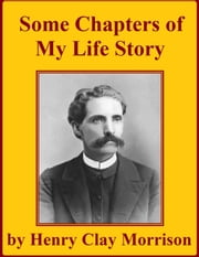 Some Chapters of My Life Story ebook by Henry Clay Morrison
