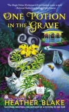 One Potion in the Grave ebook by Heather Blake