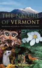 The Nature of Vermont ebook by Charles W. Johnson
