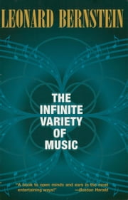 The Infinite Variety of Music ebook by Leonard Bernstein
