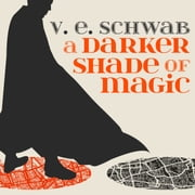A Darker Shade of Magic audiobook by V. E. Schwab