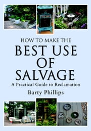 How to Make the Best Use of Salvage - A Practical Guide to Reclamation ebook by Barty Phillips
