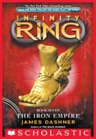 Infinity Ring Book 7: The Iron Empire eBook by James Dashner