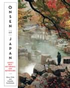 Onsen of Japan - Japan's Best Hot Springs and Bathhouses ebook by Steve Wide, Michelle Mackintosh
