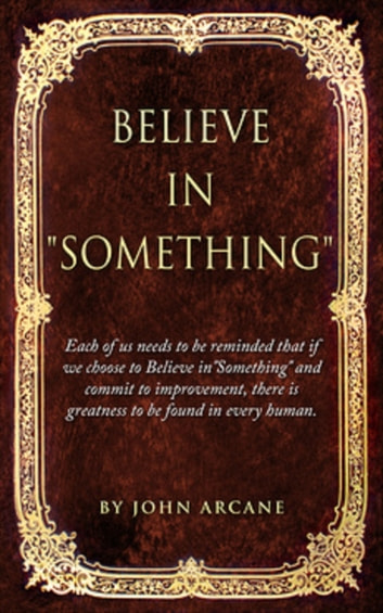 Believe in Something ebook by John Arcane