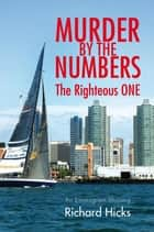 Murder By The Numbers - The Righteous ONE ebook by Richard Hicks