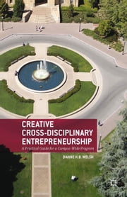 Creative Cross-Disciplinary Entrepreneurship - A Practical Guide for a Campus-Wide Program ebook by D. Welsh