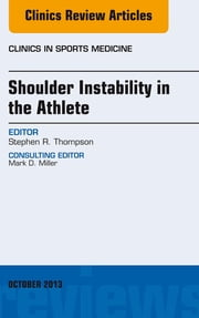 Shoulder Instability in the Athlete, An Issue of Clinics in Sports Medicine, ebook by Stephen R. Thompson