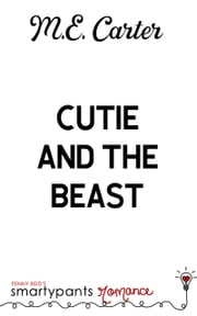 Cutie and the Beast ebook by Smartypants Romance, M.E. Carter