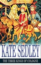 The Three Kings of Cologne eBook by Kate Sedley