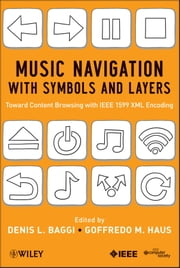 Music Navigation with Symbols and Layers - Toward Content Browsing with IEEE 1599 XML Encoding ebook by Denis L. Baggi,Goffredo M. Haus