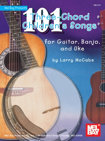 101 Three Chord Childrens Songs For Guitar Banjo And Uke Ebook By
