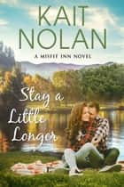 Stay A Little Longer ebook by Kait Nolan