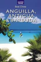 Best Dives of Anguilla, Antigua & Barbuda ebook by Joyce Huber