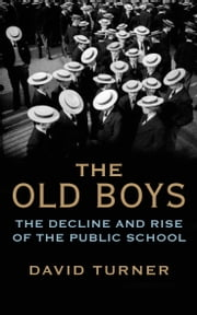 The Old Boys - The Decline and Rise of the Public School ebook by David Turner
