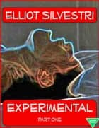 Experimental Part One ebook by Elliot Silvestri