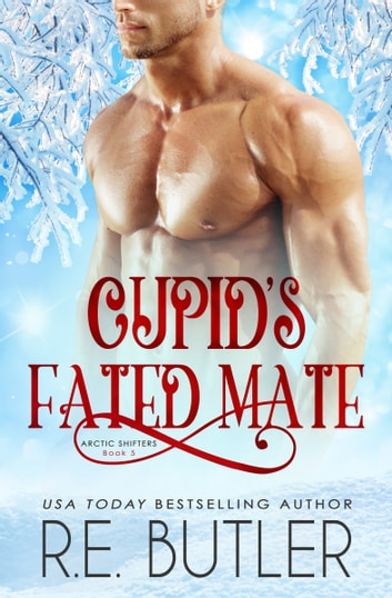Cupid's Fated Mate (Arctic Shifters Book Five) ebook by R.E. Butler