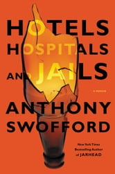 Hotels, Hospitals, and Jails - A Memoir ebook by Anthony Swofford
