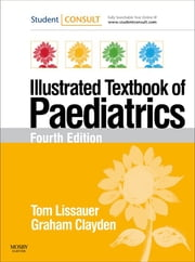 Illustrated Textbook of Paediatrics - With STUDENT CONSULT Online Access ebook by Tom Lissauer,Graham Clayden