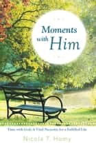 Moments with Him ebook by Nicola T. Homy