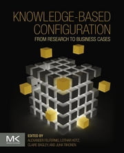 Knowledge-Based Configuration - From Research to Business Cases ebook by Alexander Felfernig,Lothar Hotz,Claire Bagley,Juha Tiihonen