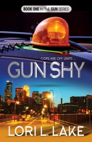 Gun Shy - Book One in The Gun Series ebook by Lori L. Lake