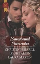 Snowbound Surrender - A Holiday Regency Historical Romance ebook by Christine Merrill, Louise Allen, Laura Martin