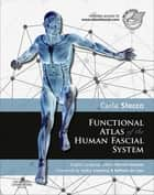Functional Atlas of the Human Fascial System E-Book ebook by Carla Stecco, MD