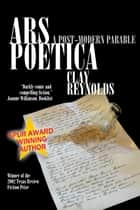 Ars Poetica - A Postmodern Parable ebook by Clay Reynolds