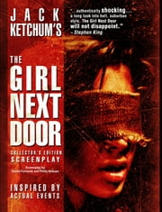 The Girl Next Door - Collector's Edition Screenplay ebook by Daniel Farrands,Philip Nutman,Jack Ketchum