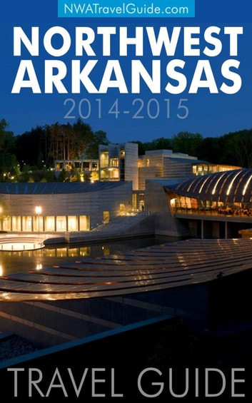 Northwest Arkansas Travel Guide: (Includes Bentonville, Eureka Springs, Fayetteville, Rogers, Springdale, Siloam Springs) ebook by Lynn West