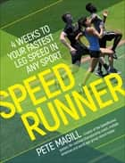 SpeedRunner - 4 Weeks to Your Fastest Leg Speed In Any Sport ebook by Pete Magill