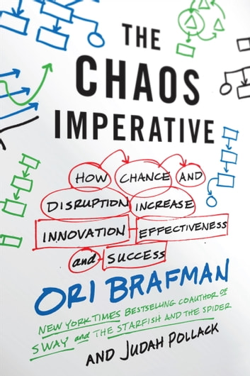 The Chaos Imperative - How Chance and Disruption Increase Innovation, Effectiveness, and Success ebook by Ori Brafman,Judah Pollack