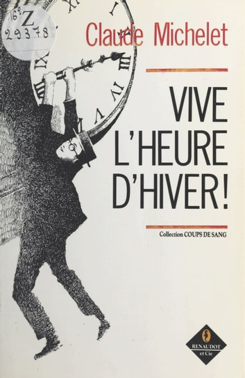 Vive l'heure d'hiver eBook by Claude Michelet
