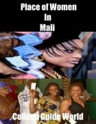 Place of Women In Mali ebook by College Guide World