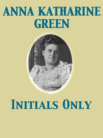 Initials Only ebook by Anna Katharine Green