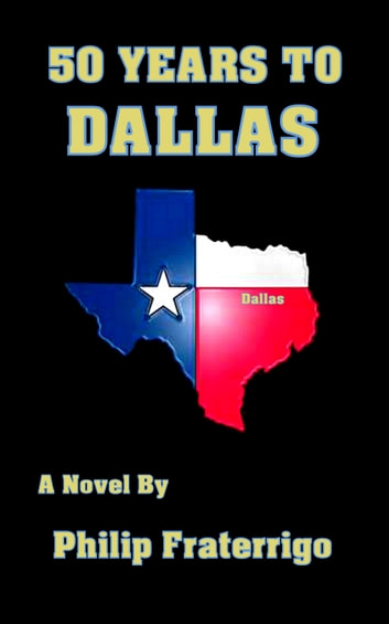 50 Years to Dallas ebook by Philip Fraterrigo