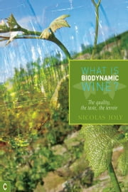 What is Biodynamic Wine?: The quality, the taste, the terroir ebook by Nicholas Joly