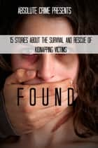 Found - 15 Stories About the Survival and Rescue of Kidnapping Victims ebook by William Webb
