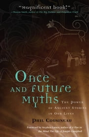 Once and Future Myths: The Power of Ancient Stories in Our Lives ebook by Cousineau, Phil