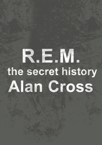 R.E.M. - the secret history ebook by Alan Cross